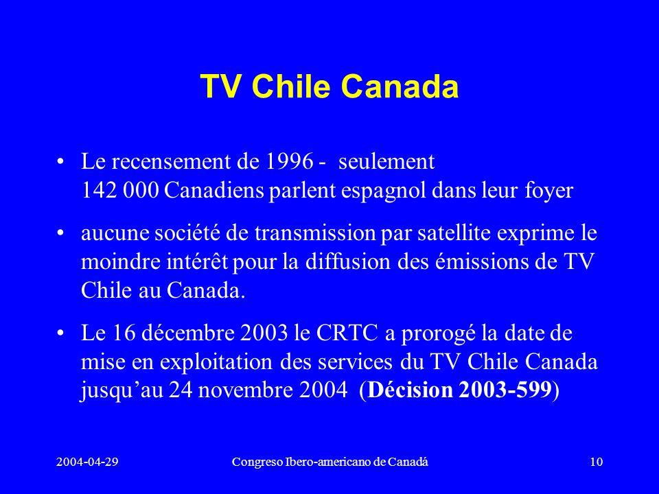 2004-04-29Congreso Ibero-americano de Canadá10 TV Chile Canada Le recensement de 1996 - seulement 142 000 Canadiens parlent espagnol dans leur foyer a