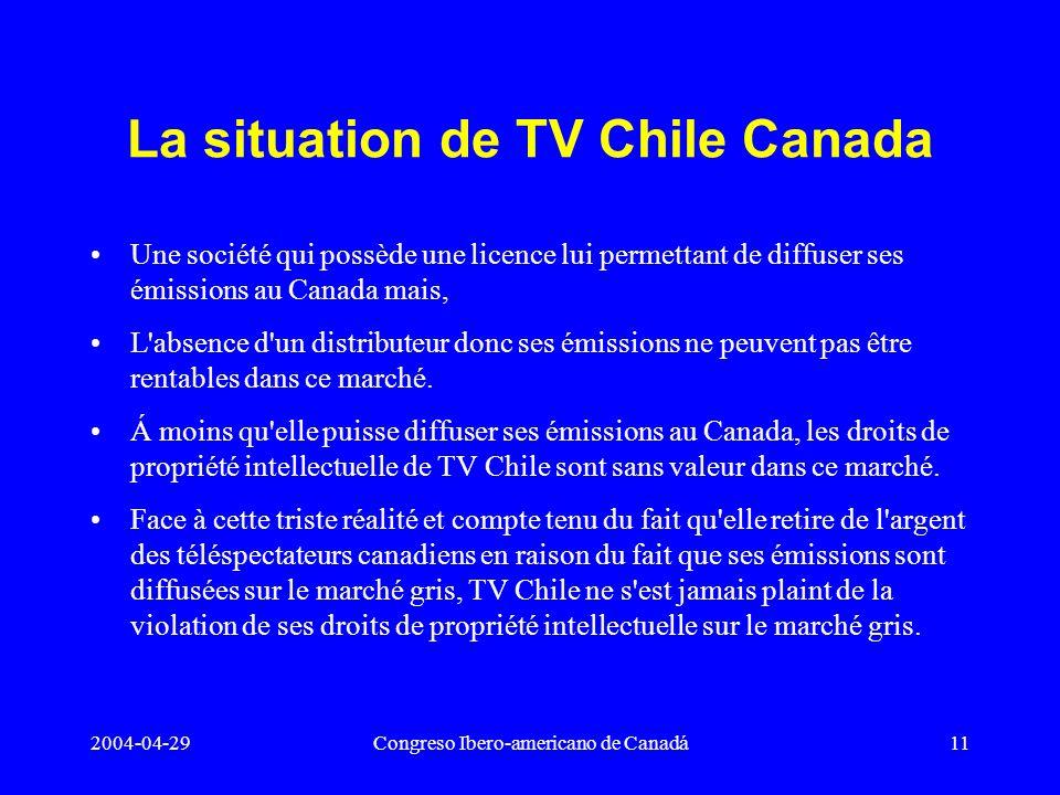 2004-04-29Congreso Ibero-americano de Canadá11 La situation de TV Chile Canada Une société qui possède une licence lui permettant de diffuser ses émis