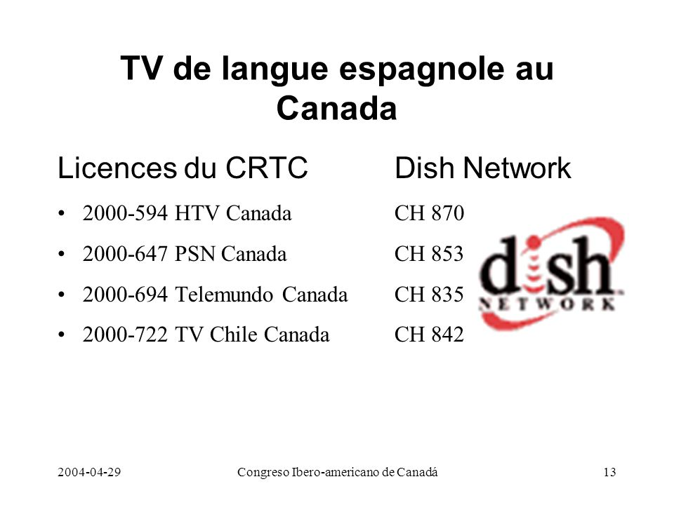 2004-04-29Congreso Ibero-americano de Canadá13 TV de langue espagnole au Canada Licences du CRTC Dish Network 2000-594 HTV CanadaCH 870 2000-647 PSN C