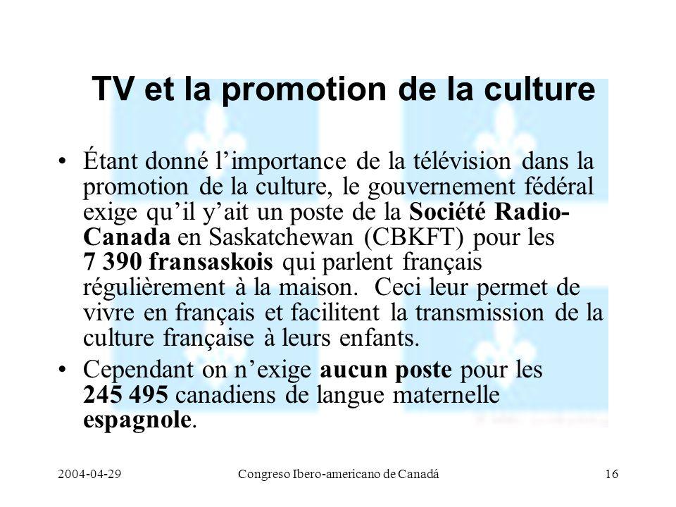 2004-04-29Congreso Ibero-americano de Canadá16 TV et la promotion de la culture Étant donné limportance de la télévision dans la promotion de la cultu