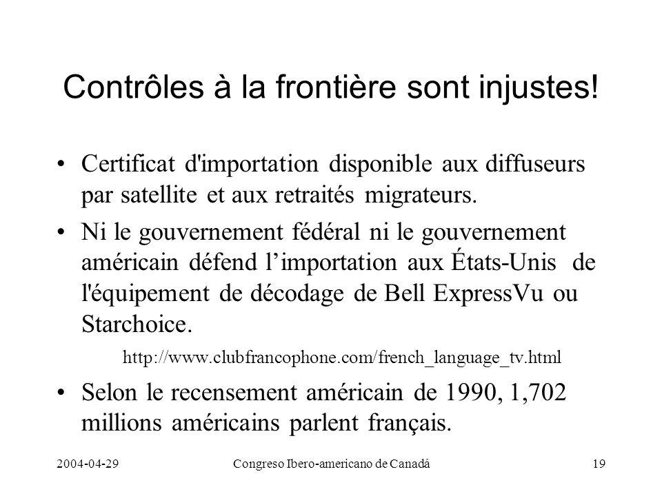 2004-04-29Congreso Ibero-americano de Canadá19 Contrôles à la frontière sont injustes! Certificat d'importation disponible aux diffuseurs par satellit