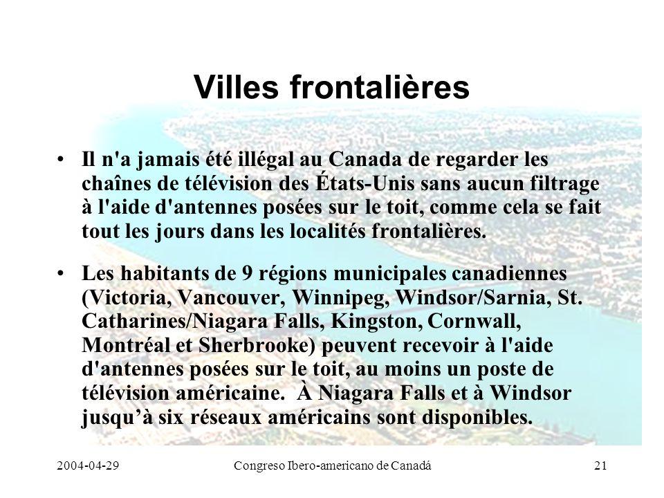 2004-04-29Congreso Ibero-americano de Canadá21 Villes frontalières Il n'a jamais été illégal au Canada de regarder les chaînes de télévision des États