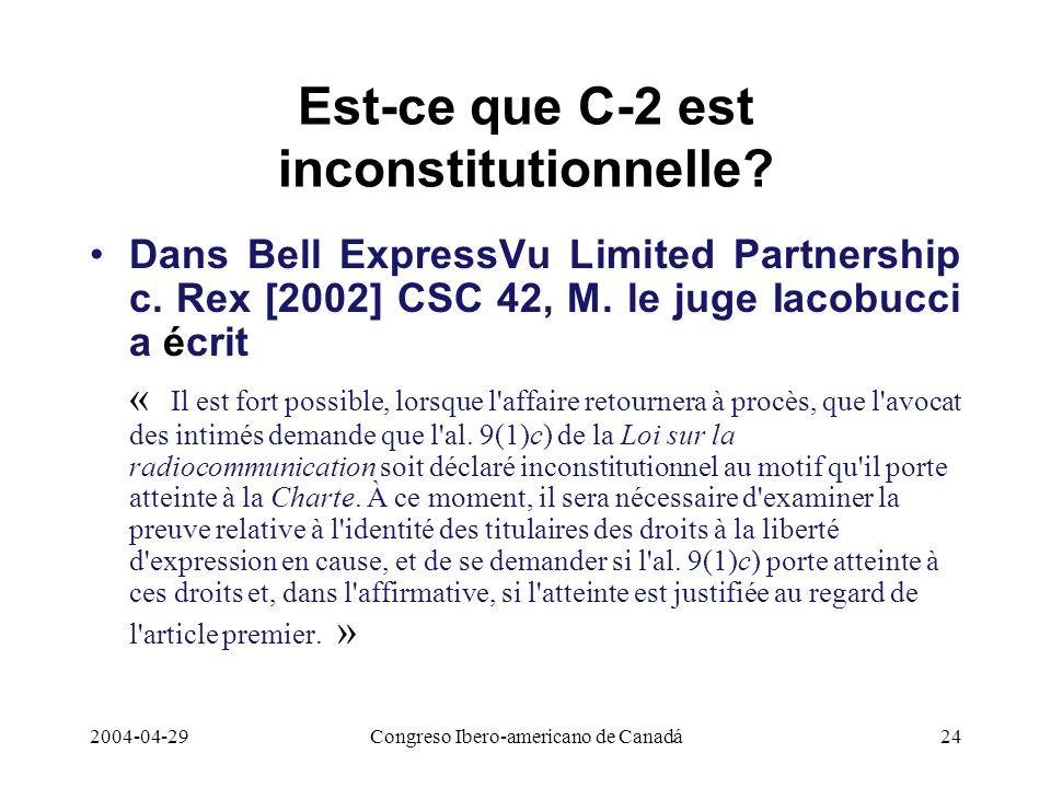 2004-04-29Congreso Ibero-americano de Canadá24 Est-ce que C-2 est inconstitutionnelle? Dans Bell ExpressVu Limited Partnership c. Rex [2002] CSC 42, M