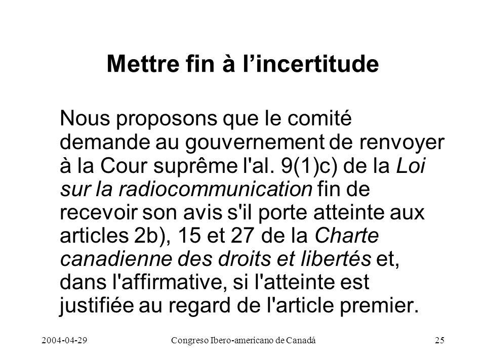 2004-04-29Congreso Ibero-americano de Canadá25 Mettre fin à lincertitude Nous proposons que le comité demande au gouvernement de renvoyer à la Cour su