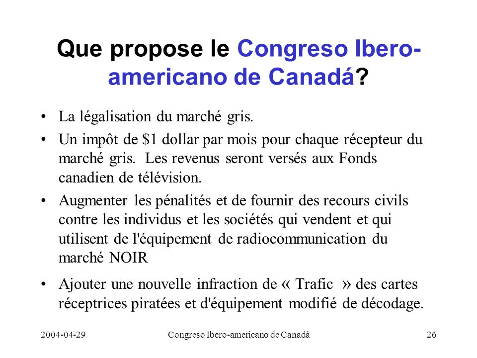 2004-04-29Congreso Ibero-americano de Canadá26 Que propose le Congreso Ibero- americano de Canadá? La légalisation du marché gris. Un impôt de $1 doll