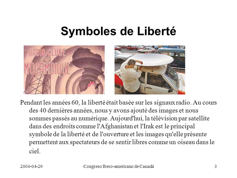 2004-04-29Congreso Ibero-americano de Canadá3 Symboles de Liberté Pendant les années 60, la liberté était basée sur les signaux radio. Au cours des 40