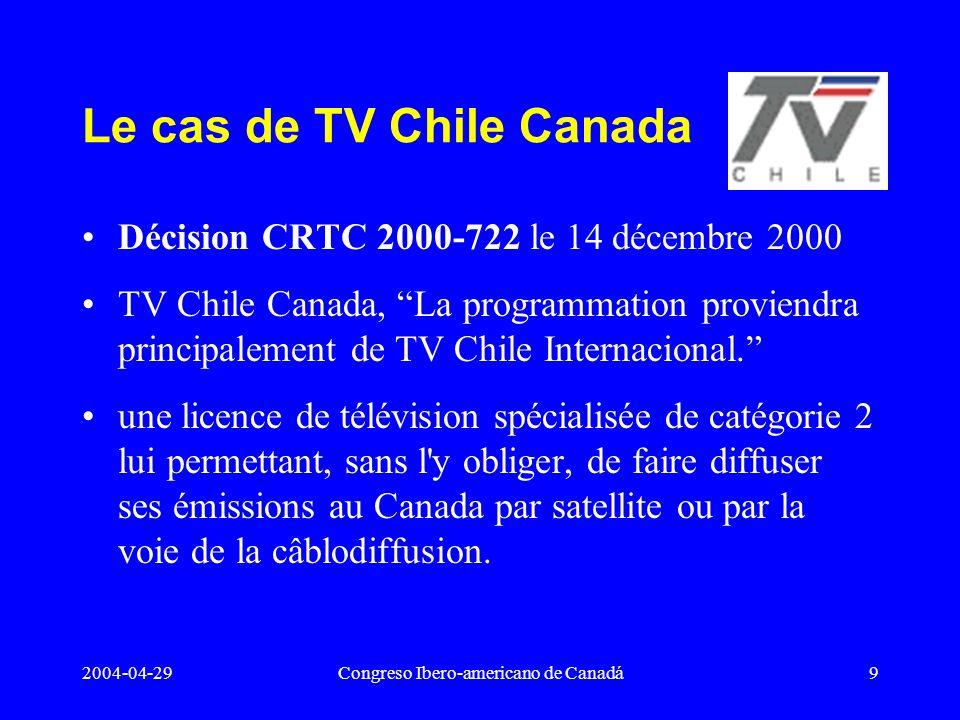 2004-04-29Congreso Ibero-americano de Canadá9 Le cas de TV Chile Canada Décision CRTC 2000-722 le 14 décembre 2000 TV Chile Canada, La programmation p