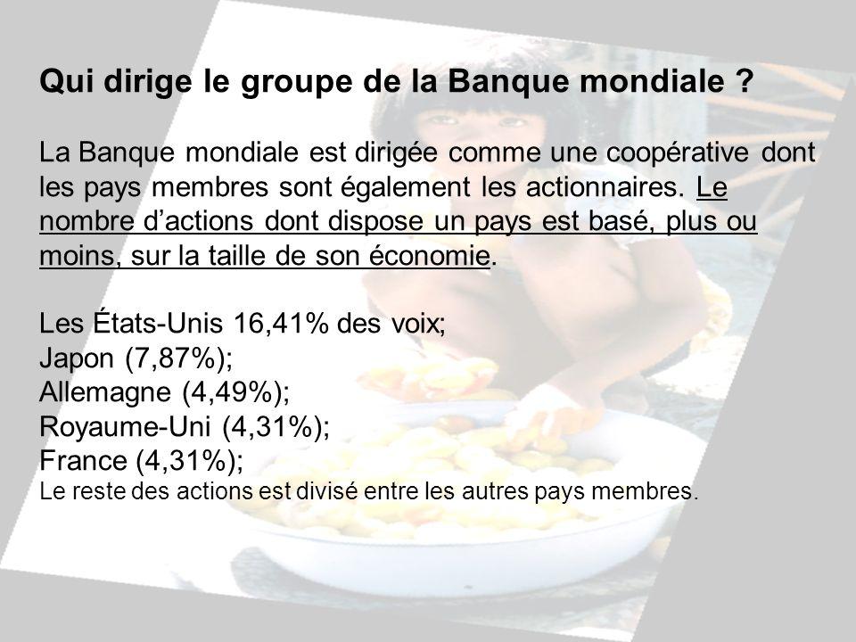 Qui dirige le groupe de la Banque mondiale ? La Banque mondiale est dirigée comme une coopérative dont les pays membres sont également les actionnaire