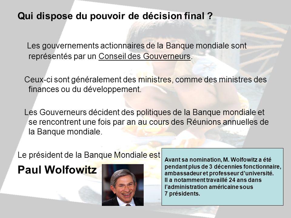 Qui dispose du pouvoir de décision final ? Les gouvernements actionnaires de la Banque mondiale sont représentés par un Conseil des Gouverneurs. Ceux-