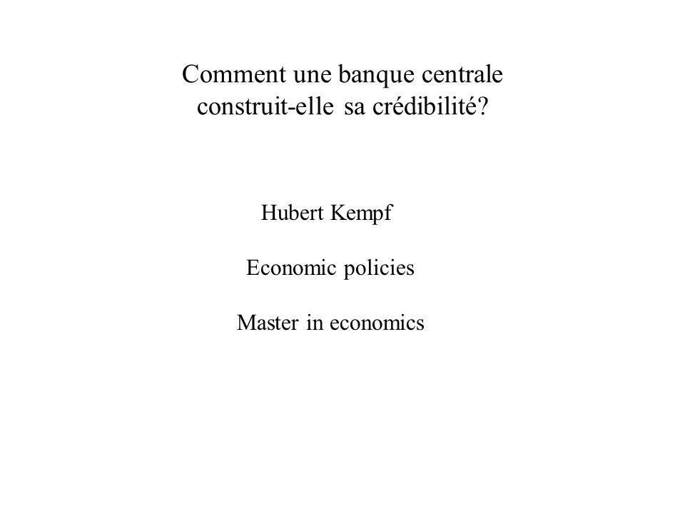 Comment une banque centrale construit-elle sa crédibilité? Hubert Kempf Economic policies Master in economics