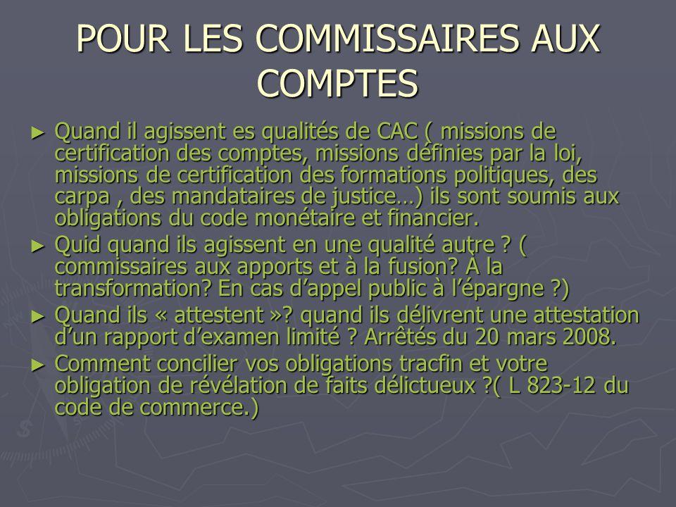 POUR LES COMMISSAIRES AUX COMPTES Quand il agissent es qualités de CAC ( missions de certification des comptes, missions définies par la loi, missions