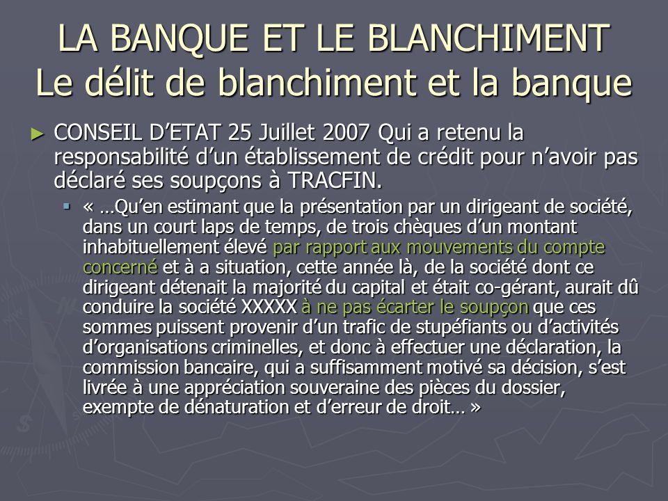 LA BANQUE ET LE BLANCHIMENT Le délit de blanchiment et la banque CONSEIL DETAT 25 Juillet 2007 Qui a retenu la responsabilité dun établissement de cré
