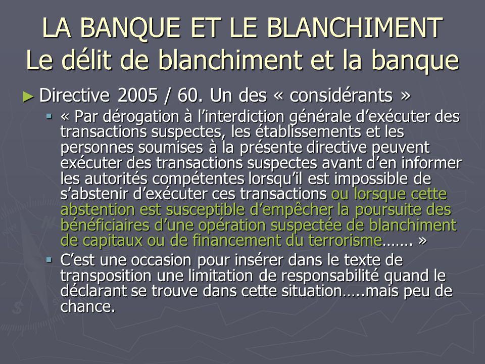 LA BANQUE ET LE BLANCHIMENT Le délit de blanchiment et la banque Directive 2005 / 60. Un des « considérants » Directive 2005 / 60. Un des « considéran