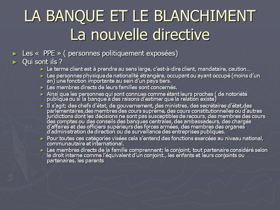 LA BANQUE ET LE BLANCHIMENT La nouvelle directive Les « PPE » ( personnes politiquement exposées) Les « PPE » ( personnes politiquement exposées) Qui