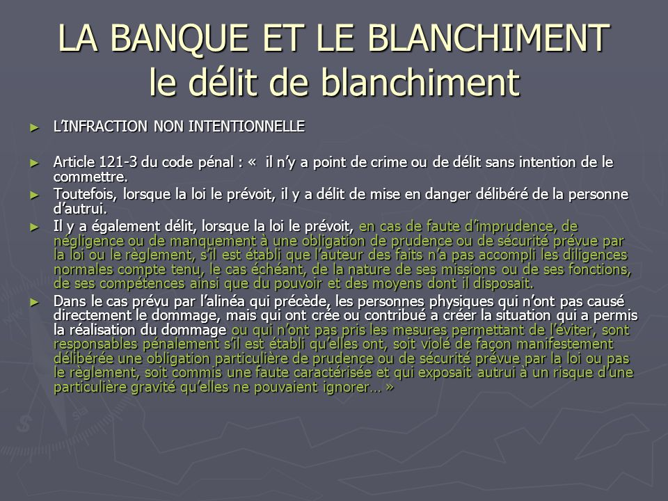 LA BANQUE ET LE BLANCHIMENT le délit de blanchiment LINFRACTION NON INTENTIONNELLE LINFRACTION NON INTENTIONNELLE Article 121-3 du code pénal : « il n
