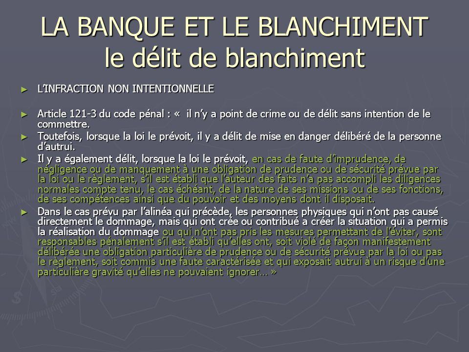 LA BANQUE ET LE BLANCHIMENT Le délit de blanchiment Article 1-5 de la directive Article 1-5 de la directive « la connaissance, lintention ou la motivation requises pour qualifier les actes visés aux paragraphes 2 et 4 peuvent être établies sur la base de circonstances de fait objectives.