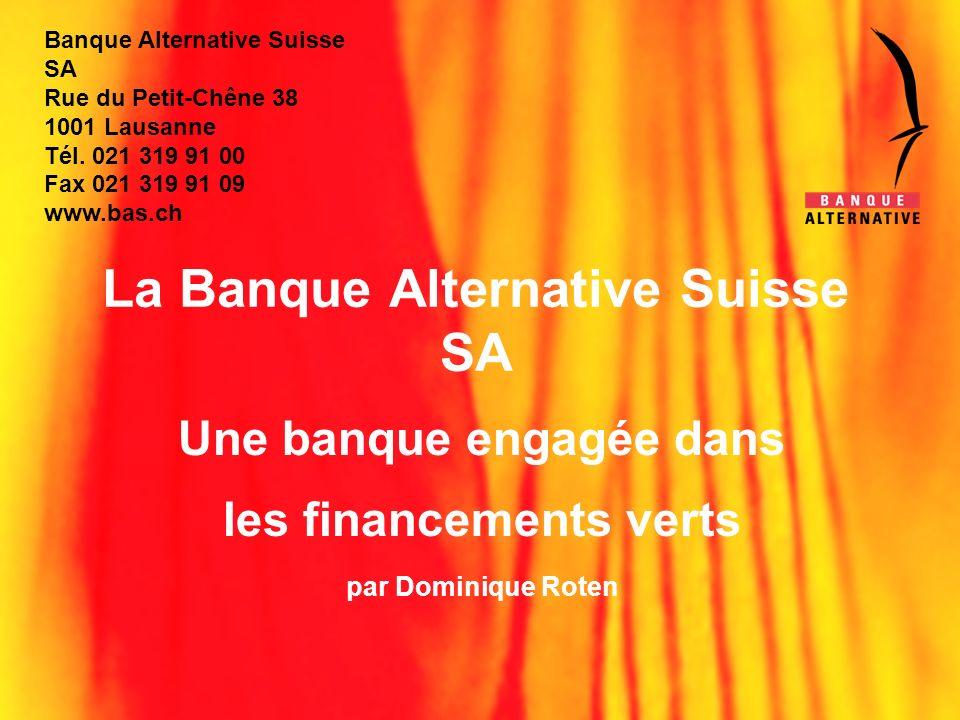 Banque Alternative Suisse SA Rue du Petit-Chêne 38 1001 Lausanne Tél. 021 319 91 00 Fax 021 319 91 09 www.bas.ch La Banque Alternative Suisse SA Une b