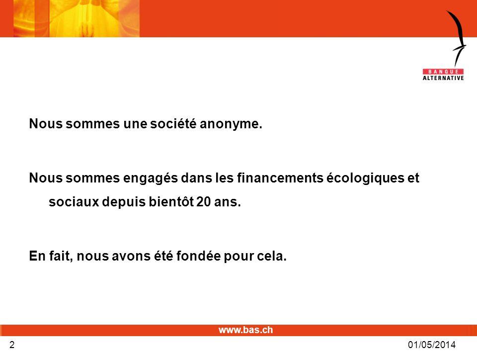 www.bas.ch 01/05/20142 Nous sommes une société anonyme. Nous sommes engagés dans les financements écologiques et sociaux depuis bientôt 20 ans. En fai