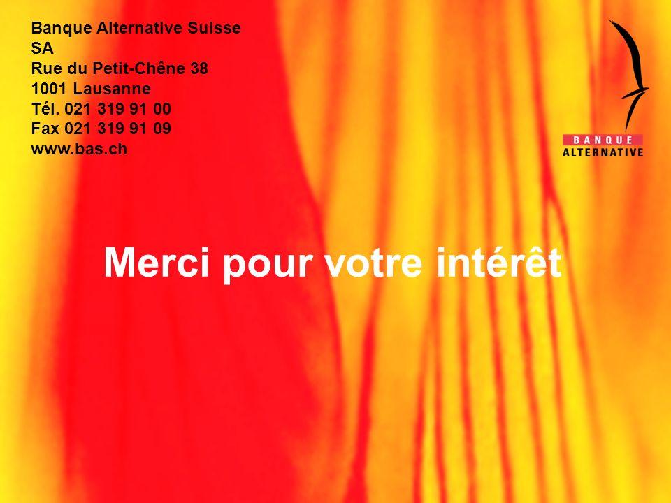 Banque Alternative Suisse SA Rue du Petit-Chêne 38 1001 Lausanne Tél. 021 319 91 00 Fax 021 319 91 09 www.bas.ch Merci pour votre intérêt