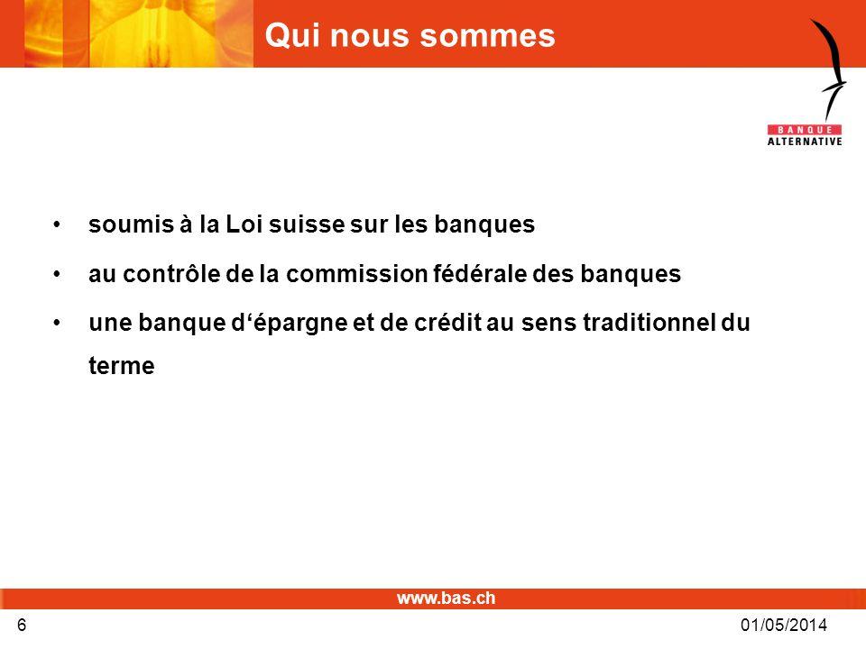 www.bas.ch 01/05/20146 Qui nous sommes soumis à la Loi suisse sur les banques au contrôle de la commission fédérale des banques une banque dépargne et