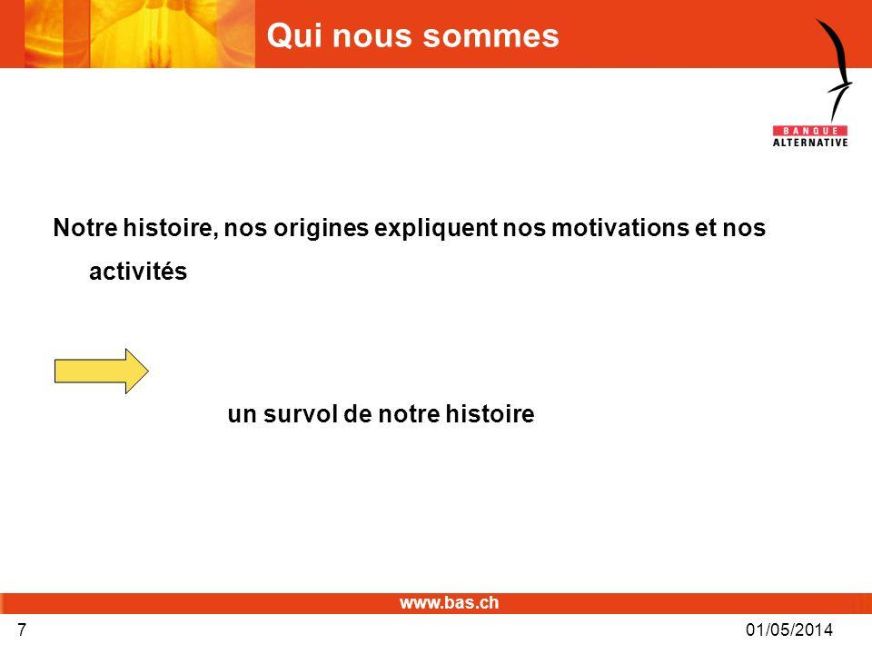 www.bas.ch 01/05/20147 Qui nous sommes Notre histoire, nos origines expliquent nos motivations et nos activités un survol de notre histoire