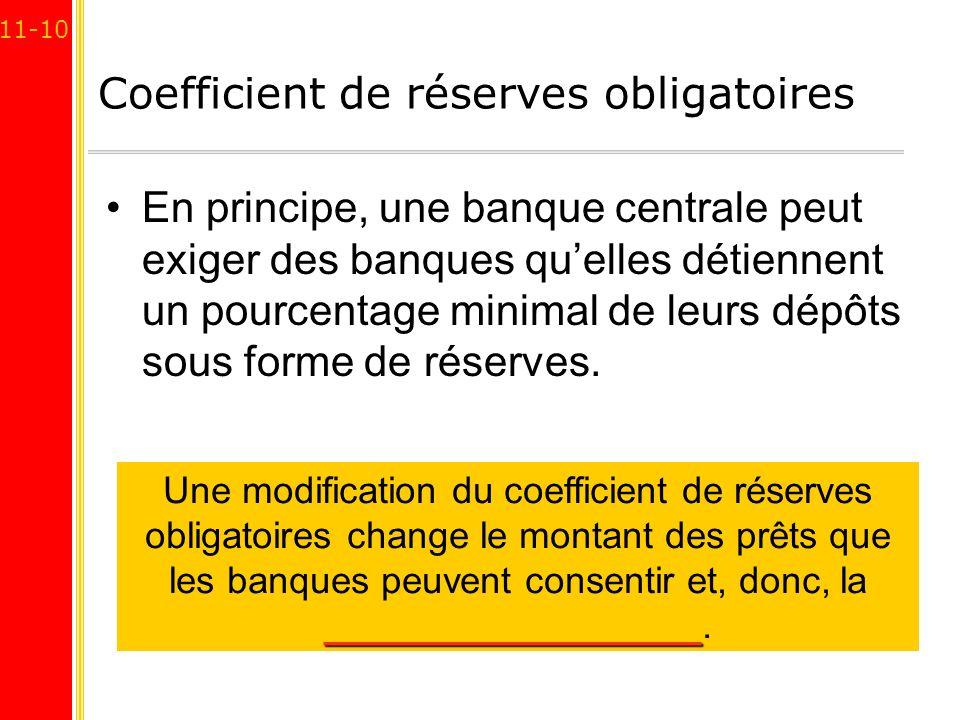 11-10 Coefficient de réserves obligatoires En principe, une banque centrale peut exiger des banques quelles détiennent un pourcentage minimal de leurs