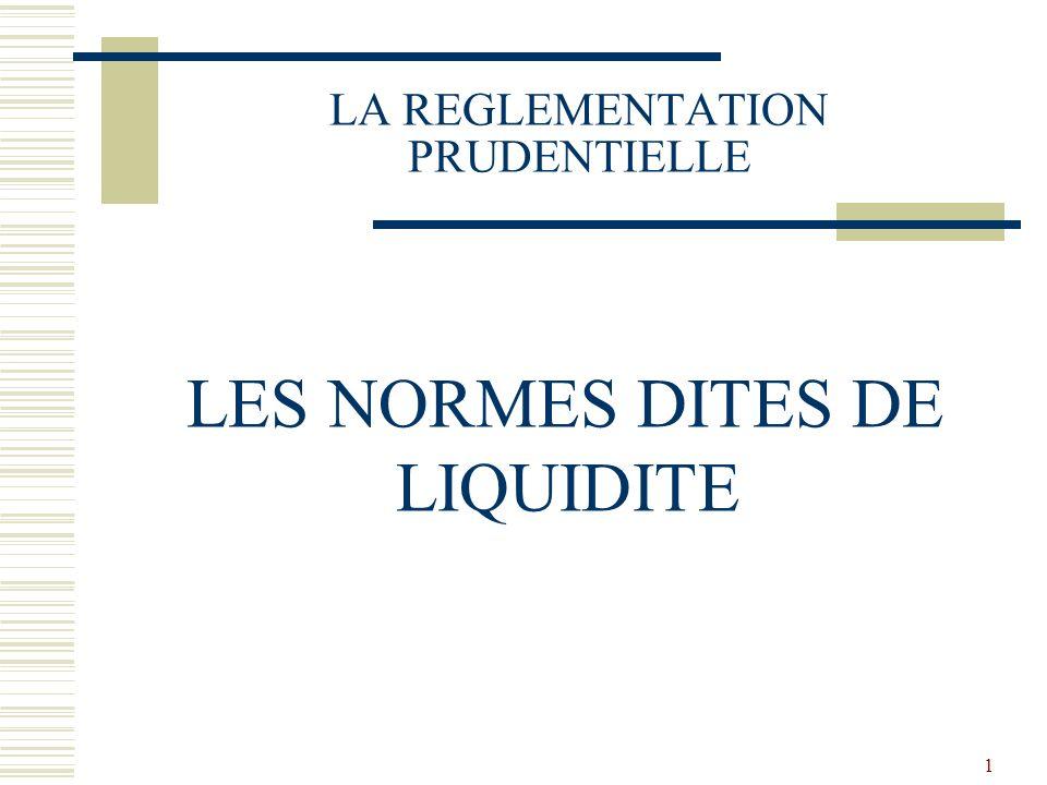 1 LA REGLEMENTATION PRUDENTIELLE LES NORMES DITES DE LIQUIDITE