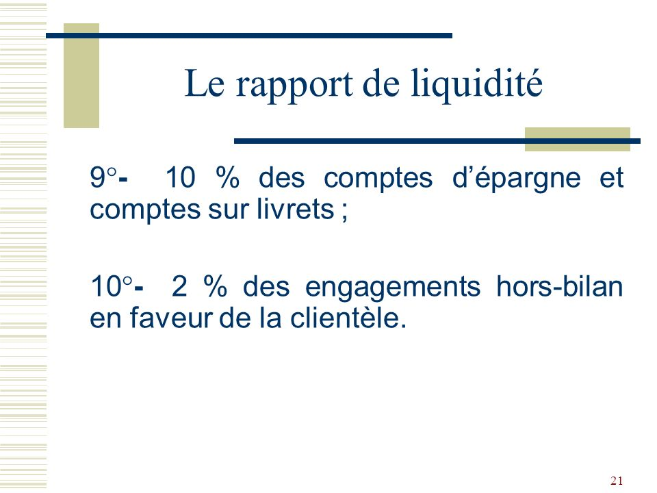 21 9°- 10 % des comptes dépargne et comptes sur livrets ; 10°- 2 % des engagements hors-bilan en faveur de la clientèle.
