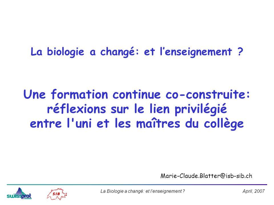 April, 2007La Biologie a changé: et lenseignement ? La biologie a changé: et lenseignement ? Une formation continue co-construite: réflexions sur le l