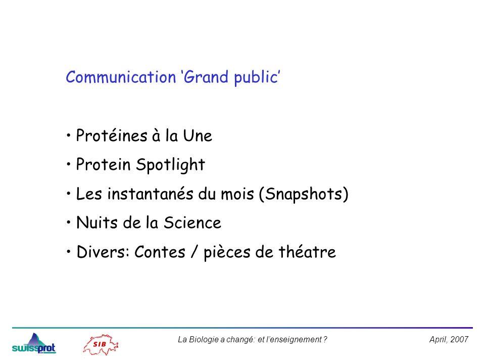 April, 2007La Biologie a changé: et lenseignement ? Communication Grand public Protéines à la Une Protein Spotlight Les instantanés du mois (Snapshots