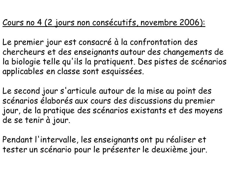 Cours no 4 (2 jours non consécutifs, novembre 2006): Le premier jour est consacré à la confrontation des chercheurs et des enseignants autour des changements de la biologie telle qu ils la pratiquent.