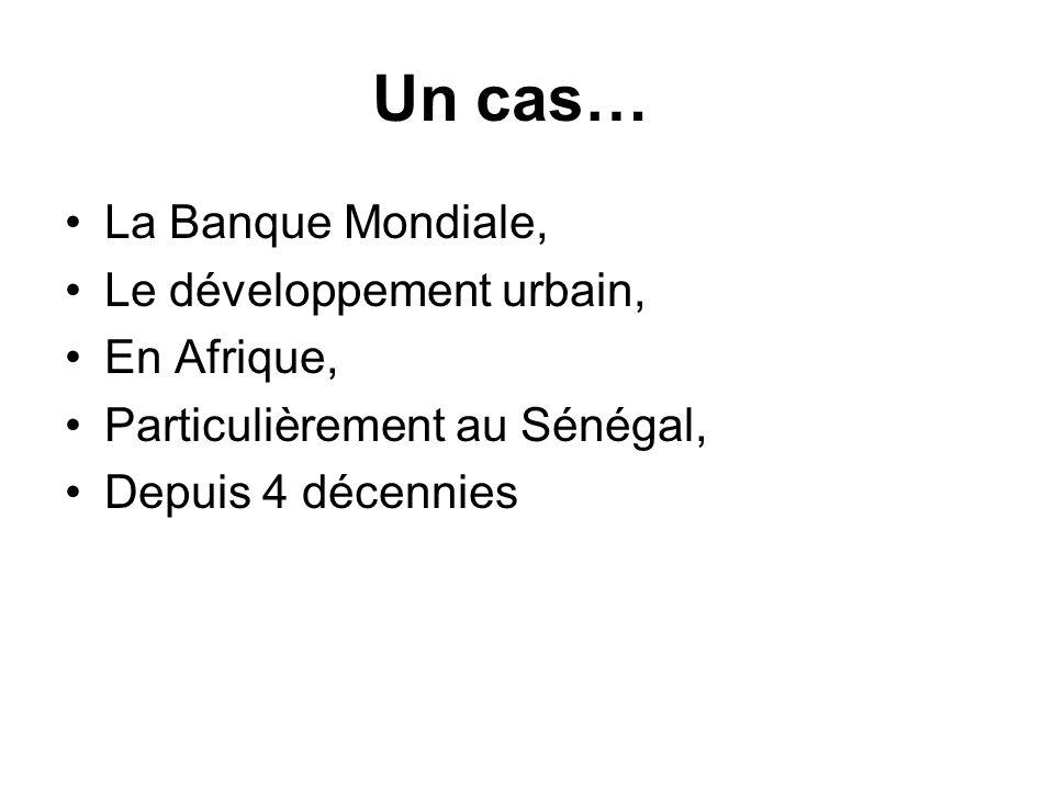 Un cas… La Banque Mondiale, Le développement urbain, En Afrique, Particulièrement au Sénégal, Depuis 4 décennies