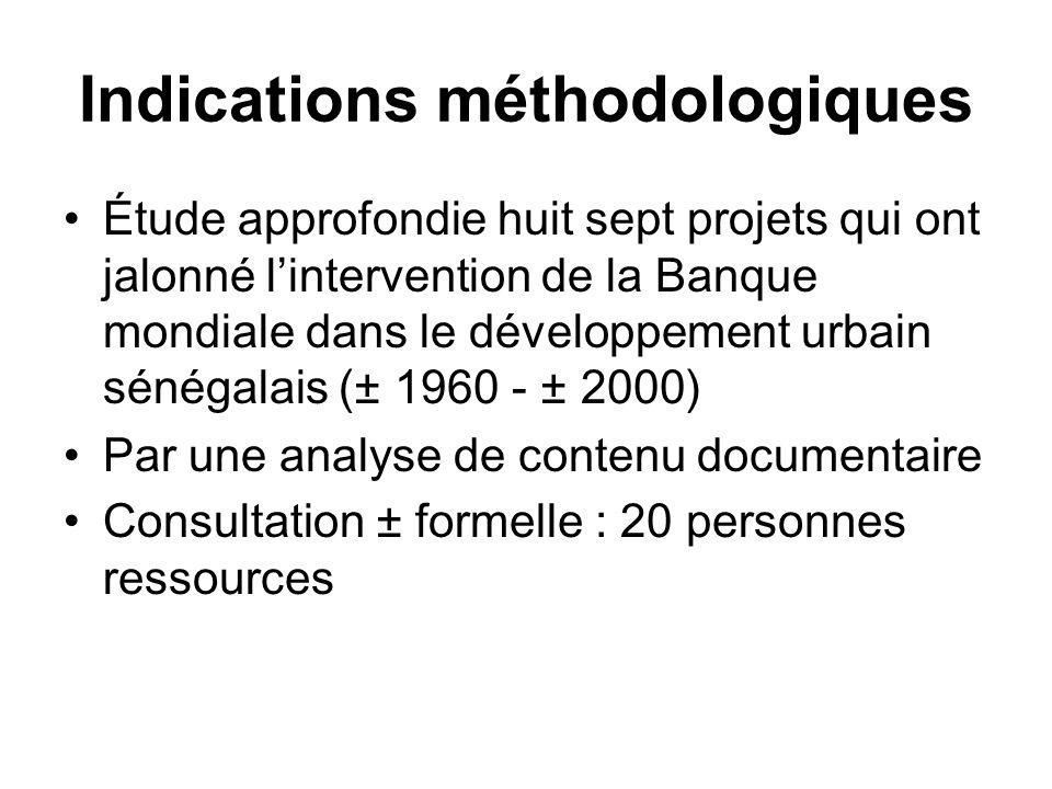 Indications méthodologiques Étude approfondie huit sept projets qui ont jalonné lintervention de la Banque mondiale dans le développement urbain sénég