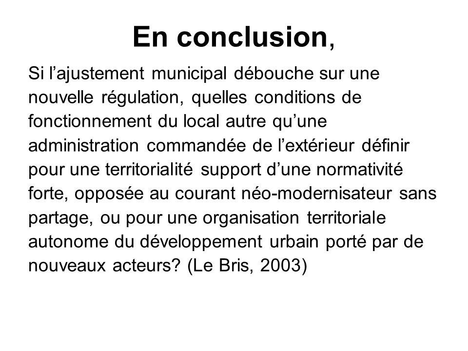 En conclusion, Si lajustement municipal débouche sur une nouvelle régulation, quelles conditions de fonctionnement du local autre quune administration