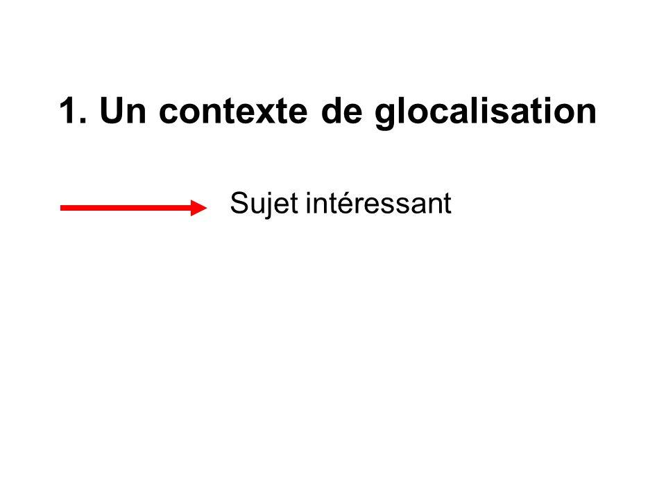 1. Un contexte de glocalisation Sujet intéressant