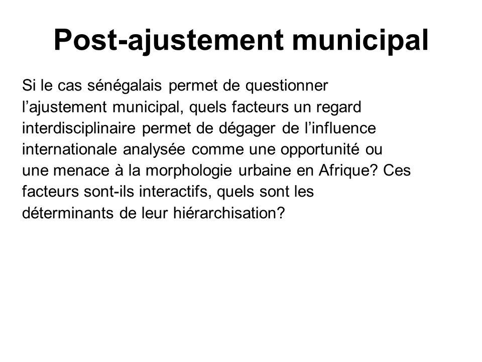 Post-ajustement municipal Si le cas sénégalais permet de questionner lajustement municipal, quels facteurs un regard interdisciplinaire permet de déga