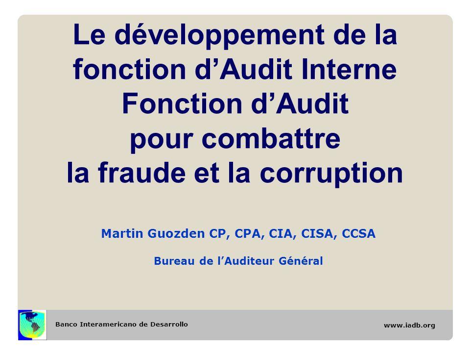 Banco Interamericano de Desarrollo www.iadb.org Le développement de la fonction dAudit Interne Fonction dAudit pour combattre la fraude et la corrupti
