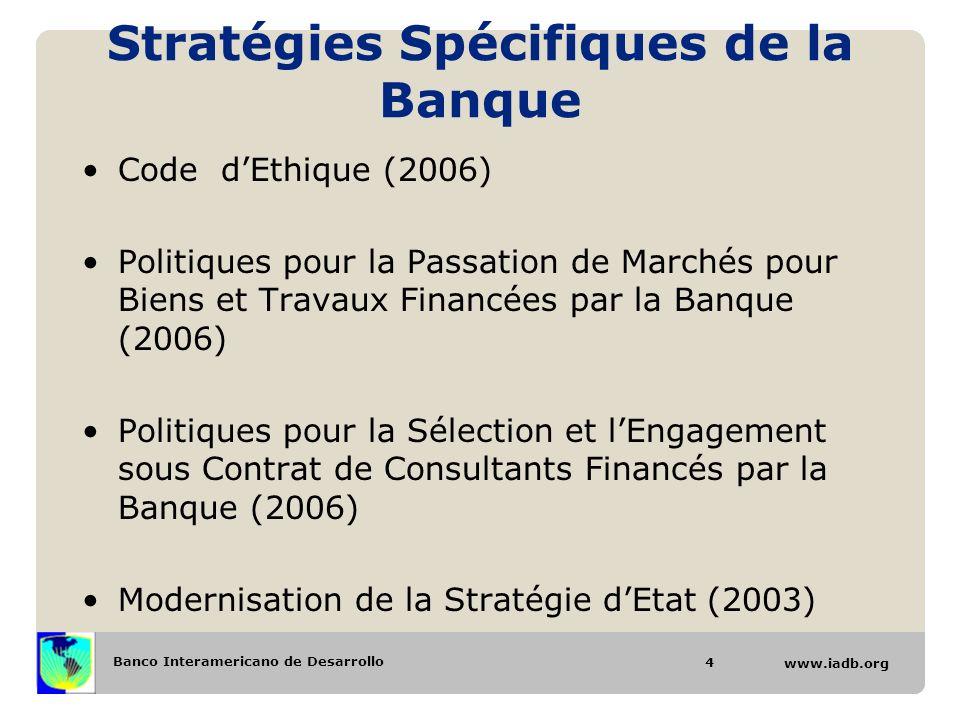 Banco Interamericano de Desarrollo www.iadb.org Stratégies Spécifiques de la Banque Code dEthique (2006) Politiques pour la Passation de Marchés pour