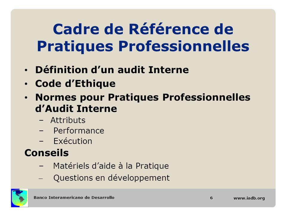 Banco Interamericano de Desarrollo www.iadb.org Cadre de Référence de Pratiques Professionnelles Définition dun audit Interne Code dEthique Normes pou
