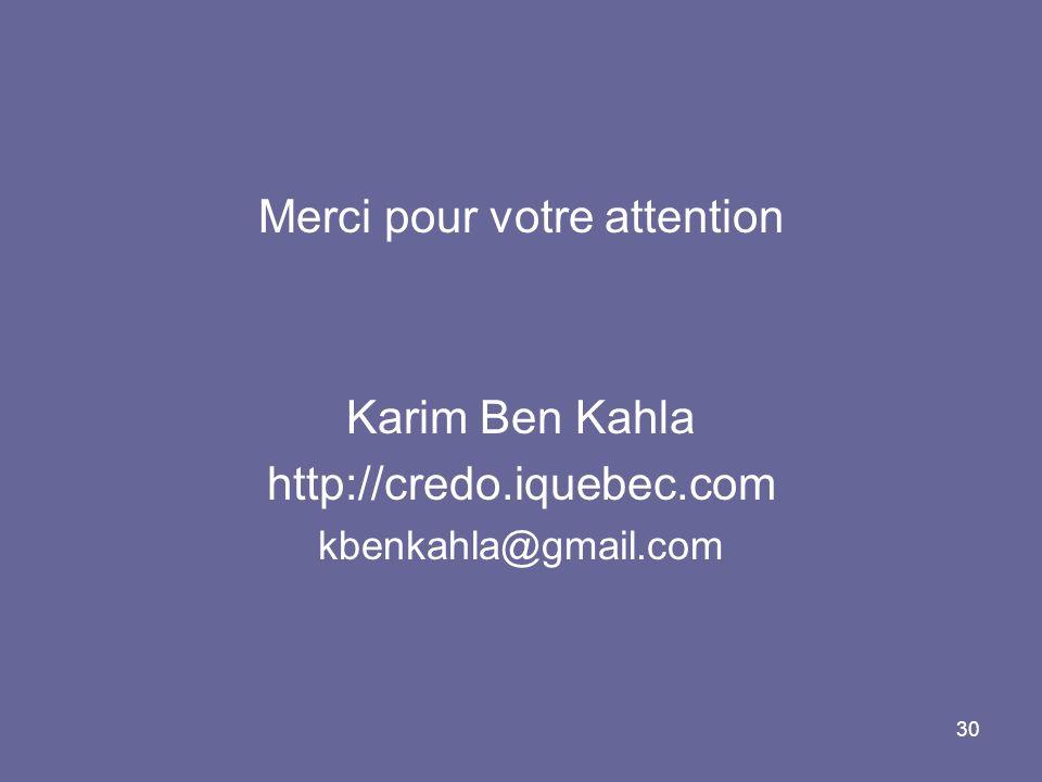 30 Merci pour votre attention Karim Ben Kahla http://credo.iquebec.com kbenkahla@gmail.com