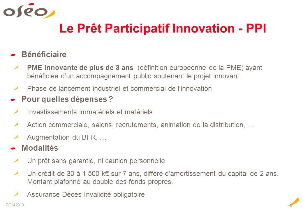 Le Prêt Participatif Innovation - PPI Bénéficiaire PME innovante de plus de 3 ans (définition européenne de la PME) ayant bénéficiée dun accompagnemen
