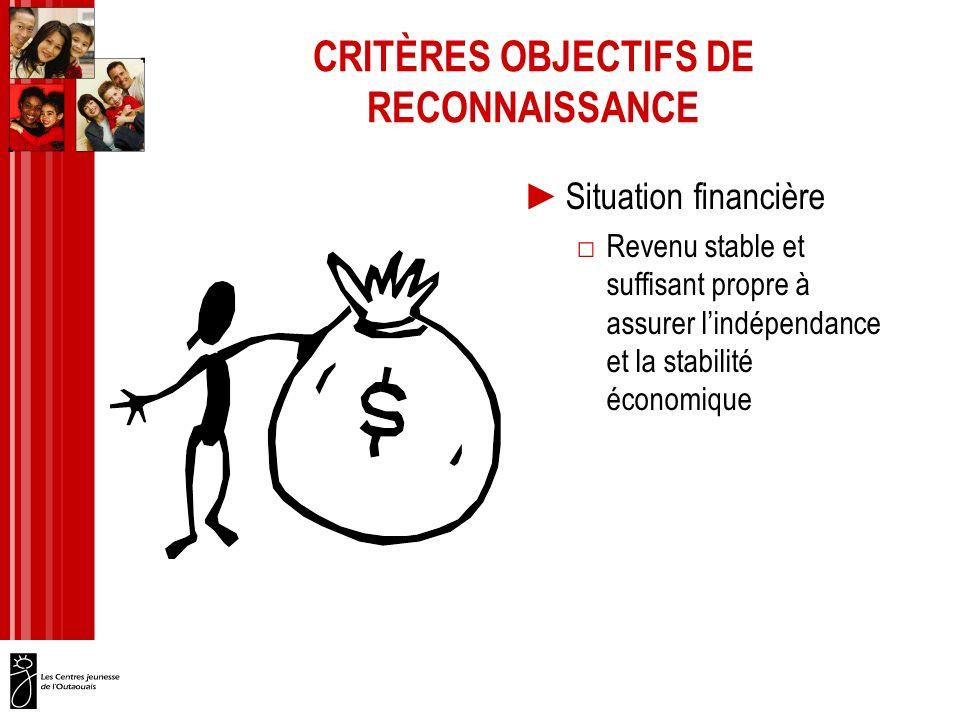 CRITÈRES OBJECTIFS DE RECONNAISSANCE Situation financière Revenu stable et suffisant propre à assurer lindépendance et la stabilité économique