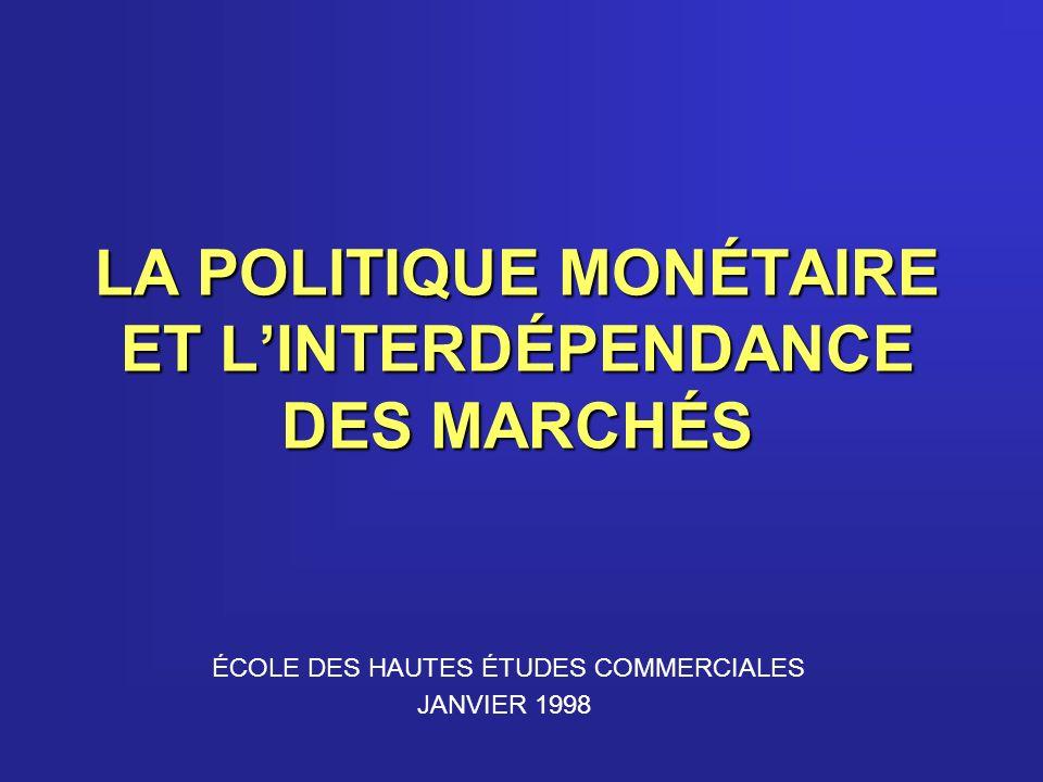 LA POLITIQUE MONÉTAIRE ET LINTERDÉPENDANCE DES MARCHÉS ÉCOLE DES HAUTES ÉTUDES COMMERCIALES JANVIER 1998