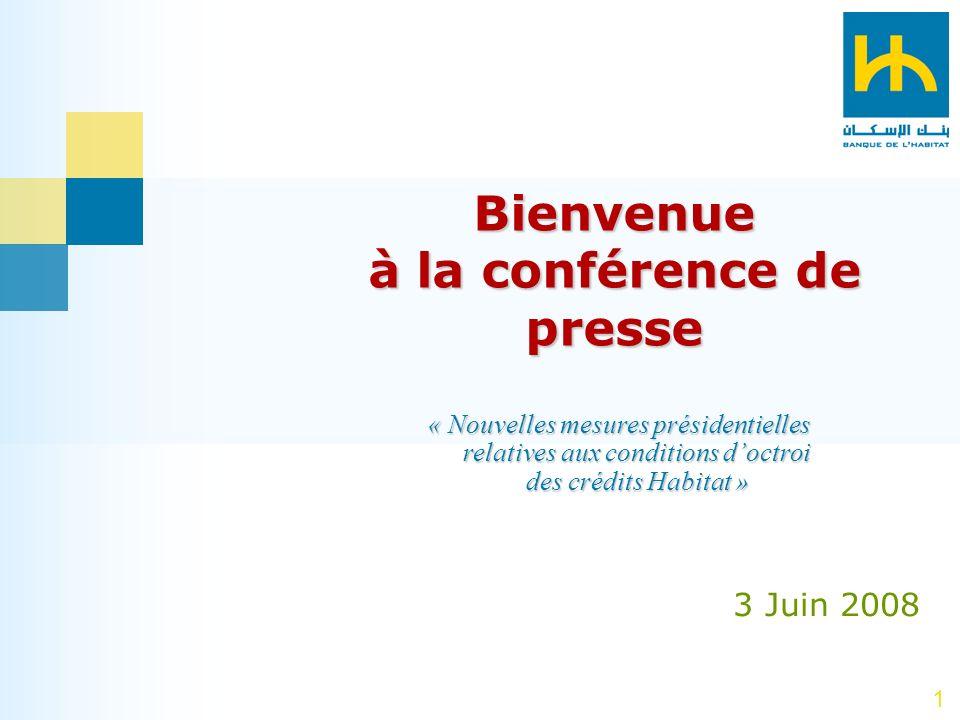 1 Bienvenue à la conférence de presse 3 Juin 2008 « Nouvelles mesures présidentielles relatives aux conditions doctroi des crédits Habitat »