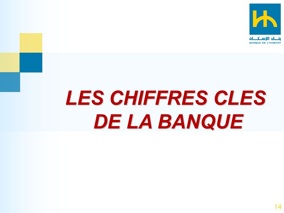 14 LES CHIFFRES CLES DE LA BANQUE DE LA BANQUE