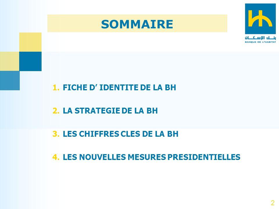 2 1.FICHE D IDENTITE DE LA BH 2.LA STRATEGIE DE LA BH 3.LES CHIFFRES CLES DE LA BH 4.LES NOUVELLES MESURES PRESIDENTIELLES SOMMAIRE