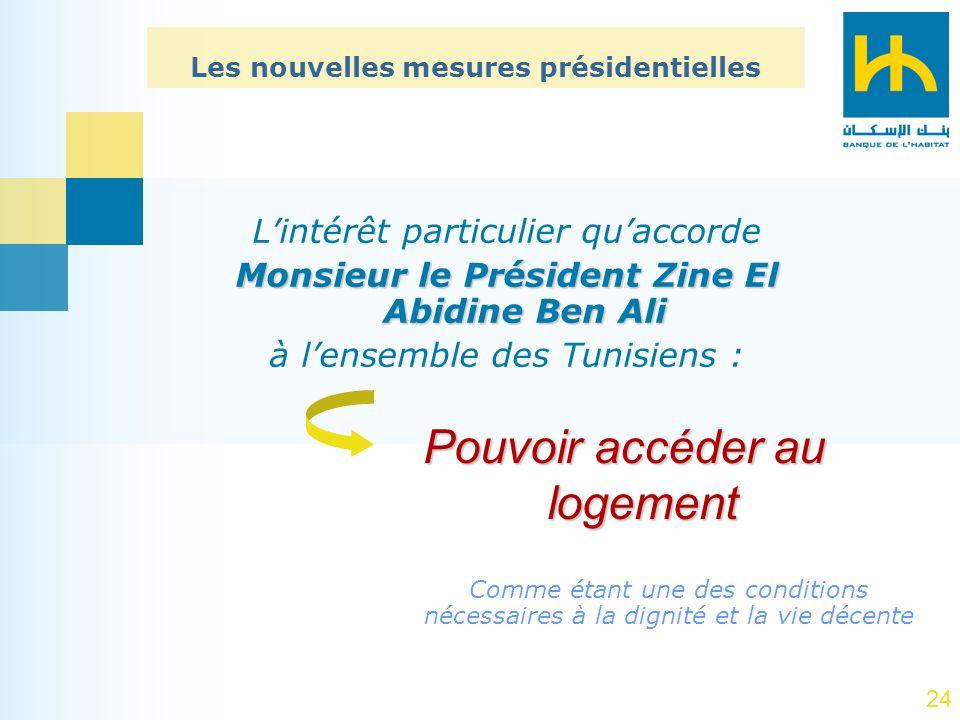 24 Lintérêt particulier quaccorde Monsieur le Président Zine El Abidine Ben Ali à lensemble des Tunisiens : Pouvoir accéder au logement Les nouvelles