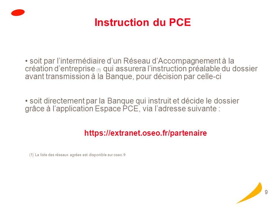 9 Instruction du PCE soit par lintermédiaire dun Réseau dAccompagnement à la création dentreprise (1) qui assurera linstruction préalable du dossier a