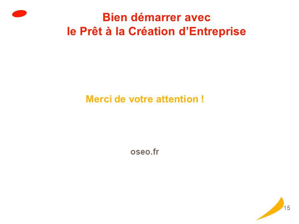 15 Bien démarrer avec le Prêt à la Création dEntreprise Merci de votre attention ! oseo.fr