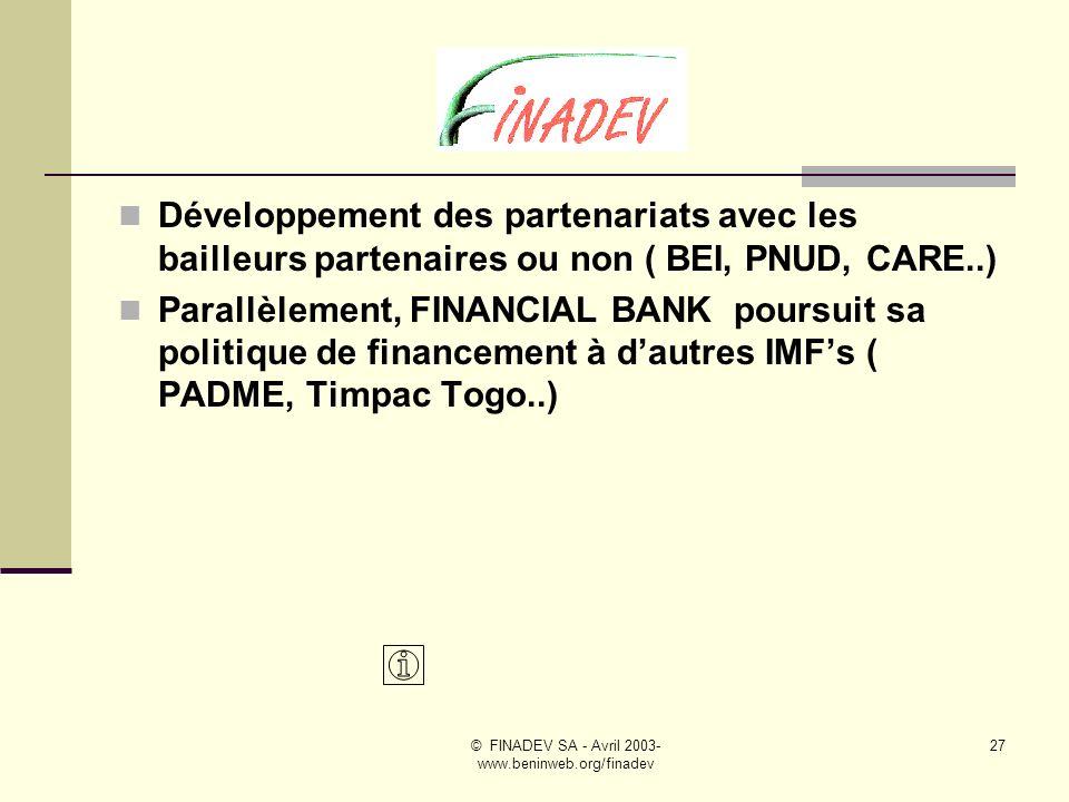 © FINADEV SA - Avril 2003- www.beninweb.org/finadev 26 Stratégies de développement : 1- Développement interne au Bénin Maintien de laccord de prestations F.B.B Développement de laccord avec le groupe OPT Bénin ( accès aux bureaux de poste, financement par la C.N.E…) Collaboration active avec le Consortium ALAFIA